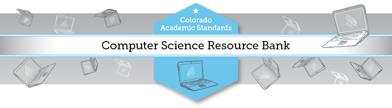 Colorado Academic Standards: Computer Science Resource Bank